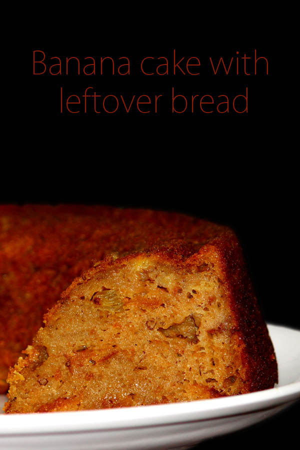 Banacake with leftover bread